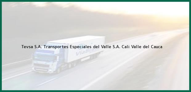 Teléfono, Dirección y otros datos de contacto para Tevsa S.A. Transportes Especiales del Valle S.A., Cali, Valle del Cauca, Colombia