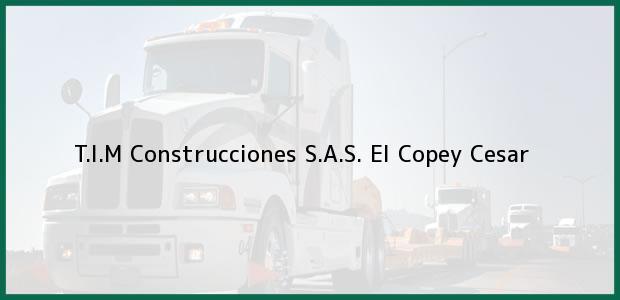 Teléfono, Dirección y otros datos de contacto para T.I.M Construcciones S.A.S., El Copey, Cesar, Colombia
