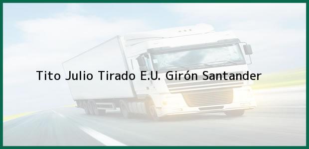 Teléfono, Dirección y otros datos de contacto para Tito Julio Tirado E.U., Girón, Santander, Colombia