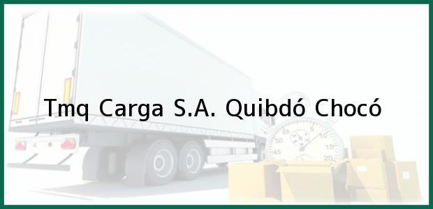 Teléfono, Dirección y otros datos de contacto para Tmq Carga S.A., Quibdó, Chocó, Colombia