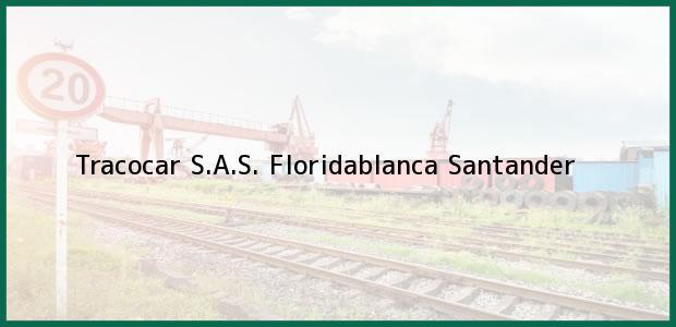 Teléfono, Dirección y otros datos de contacto para Tracocar S.A.S., Floridablanca, Santander, Colombia