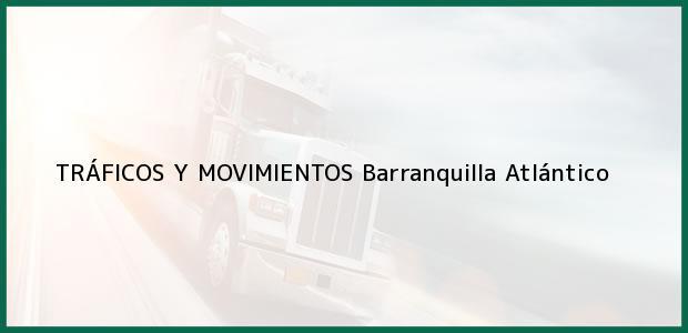 Teléfono, Dirección y otros datos de contacto para TRÁFICOS Y MOVIMIENTOS, Barranquilla, Atlántico, Colombia