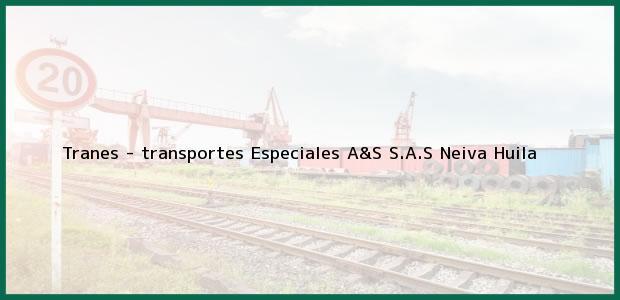 Teléfono, Dirección y otros datos de contacto para Tranes - transportes Especiales A&S S.A.S, Neiva, Huila, Colombia