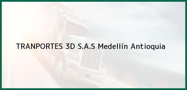 Teléfono, Dirección y otros datos de contacto para TRANPORTES 3D S.A.S, Medellín, Antioquia, Colombia
