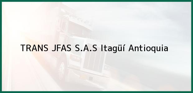 Teléfono, Dirección y otros datos de contacto para TRANS JFAS S.A.S, Itagüí, Antioquia, Colombia