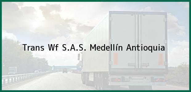 Teléfono, Dirección y otros datos de contacto para Trans Wf S.A.S., Medellín, Antioquia, Colombia