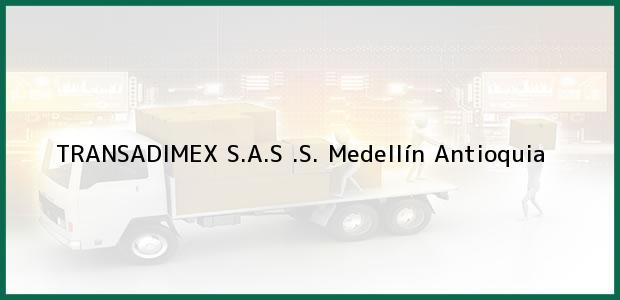 Teléfono, Dirección y otros datos de contacto para TRANSADIMEX S.A.S .S., Medellín, Antioquia, Colombia