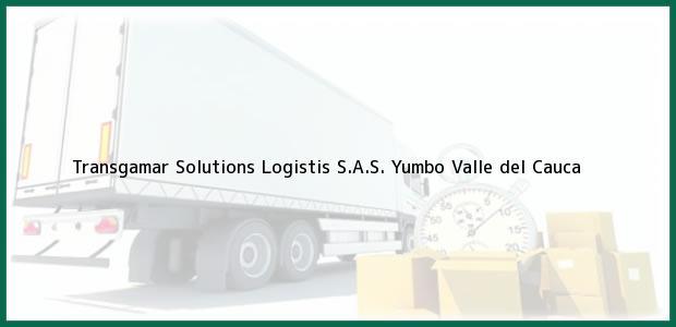 Teléfono, Dirección y otros datos de contacto para Transgamar Solutions Logistis S.A.S., Yumbo, Valle del Cauca, Colombia