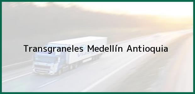Teléfono, Dirección y otros datos de contacto para Transgraneles, Medellín, Antioquia, Colombia
