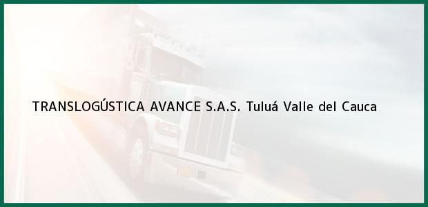Teléfono, Dirección y otros datos de contacto para TRANSLOGÚSTICA AVANCE S.A.S., Tuluá, Valle del Cauca, Colombia