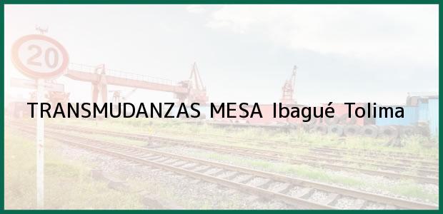 Teléfono, Dirección y otros datos de contacto para TRANSMUDANZAS MESA, Ibagué, Tolima, Colombia