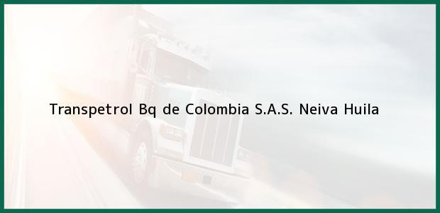 Teléfono, Dirección y otros datos de contacto para Transpetrol Bq de Colombia S.A.S., Neiva, Huila, Colombia