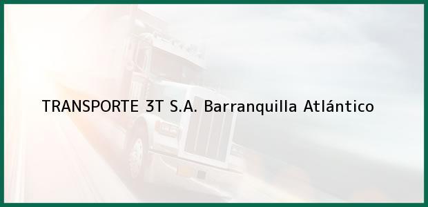 Teléfono, Dirección y otros datos de contacto para TRANSPORTE 3T S.A., Barranquilla, Atlántico, Colombia