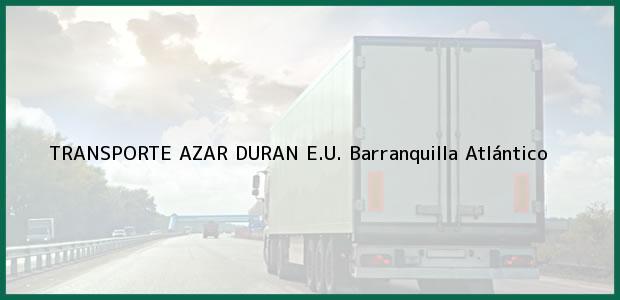 Teléfono, Dirección y otros datos de contacto para TRANSPORTE AZAR DURAN E.U., Barranquilla, Atlántico, Colombia
