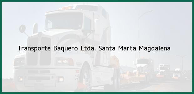 Teléfono, Dirección y otros datos de contacto para Transporte Baquero Ltda., Santa Marta, Magdalena, Colombia