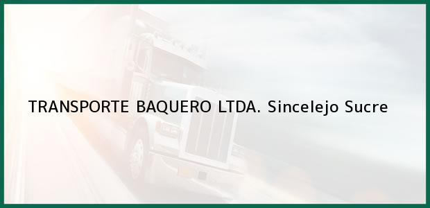 Teléfono, Dirección y otros datos de contacto para TRANSPORTE BAQUERO LTDA., Sincelejo, Sucre, Colombia