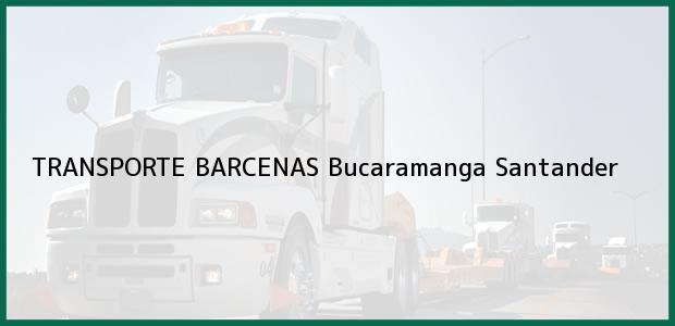 Teléfono, Dirección y otros datos de contacto para TRANSPORTE BARCENAS, Bucaramanga, Santander, Colombia
