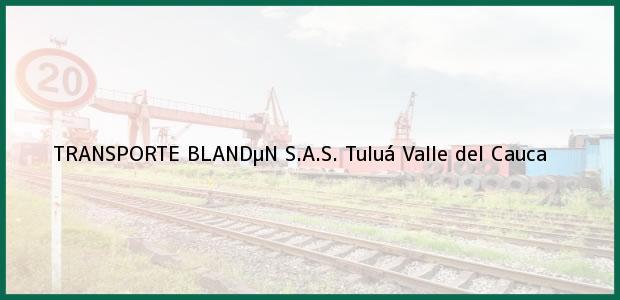 Teléfono, Dirección y otros datos de contacto para TRANSPORTE BLANDµN S.A.S., Tuluá, Valle del Cauca, Colombia