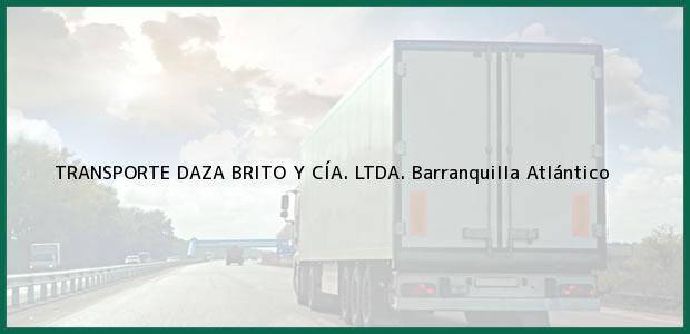 Teléfono, Dirección y otros datos de contacto para TRANSPORTE DAZA BRITO Y CÍA. LTDA., Barranquilla, Atlántico, Colombia