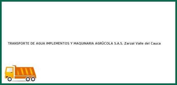 Teléfono, Dirección y otros datos de contacto para TRANSPORTE DE AGUA IMPLEMENTOS Y MAQUINARIA AGRÚCOLA S.A.S., Zarzal, Valle del Cauca, Colombia