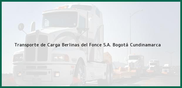 Teléfono, Dirección y otros datos de contacto para Transporte de Carga Berlinas del Fonce S.A., Bogotá, Cundinamarca, Colombia