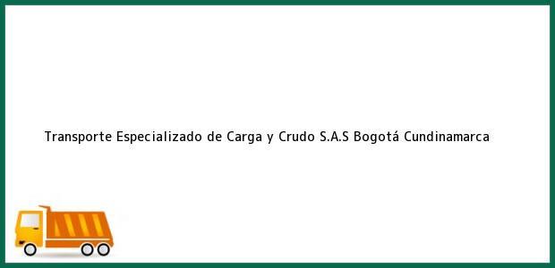 Teléfono, Dirección y otros datos de contacto para Transporte Especializado de Carga y Crudo S.A.S, Bogotá, Cundinamarca, Colombia