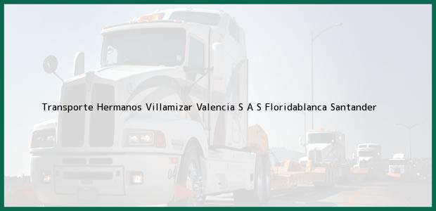Teléfono, Dirección y otros datos de contacto para Transporte Hermanos Villamizar Valencia S A S, Floridablanca, Santander, Colombia