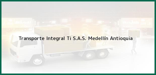 Teléfono, Dirección y otros datos de contacto para Transporte Integral Ti S.A.S., Medellín, Antioquia, Colombia