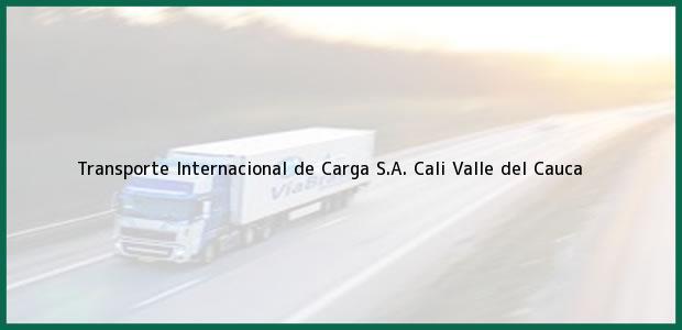 Teléfono, Dirección y otros datos de contacto para Transporte Internacional de Carga S.A., Cali, Valle del Cauca, Colombia