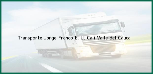 Teléfono, Dirección y otros datos de contacto para Transporte Jorge Franco E. U., Cali, Valle del Cauca, Colombia