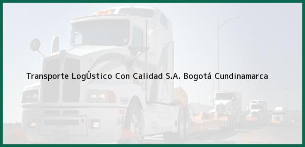 Teléfono, Dirección y otros datos de contacto para Transporte LogÚstico Con Calidad S.A., Bogotá, Cundinamarca, Colombia
