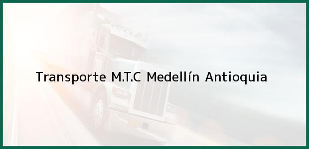Teléfono, Dirección y otros datos de contacto para Transporte M.T.C, Medellín, Antioquia, Colombia