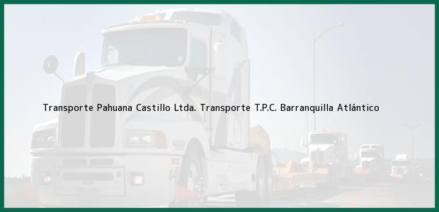 Teléfono, Dirección y otros datos de contacto para Transporte Pahuana Castillo Ltda. Transporte T.P.C., Barranquilla, Atlántico, Colombia