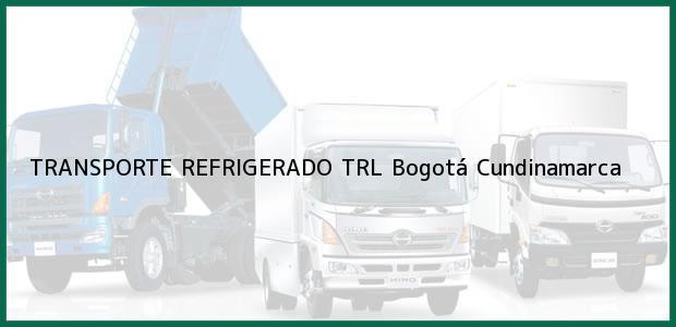 Teléfono, Dirección y otros datos de contacto para TRANSPORTE REFRIGERADO TRL, Bogotá, Cundinamarca, Colombia