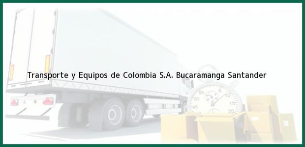 Teléfono, Dirección y otros datos de contacto para Transporte y Equipos de Colombia S.A., Bucaramanga, Santander, Colombia