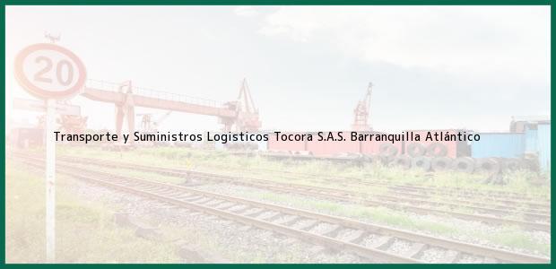 Teléfono, Dirección y otros datos de contacto para Transporte y Suministros Logisticos Tocora S.A.S., Barranquilla, Atlántico, Colombia