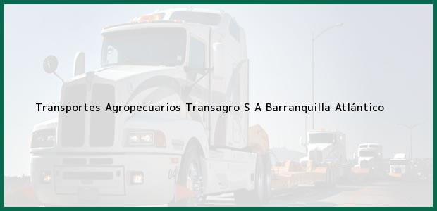 Teléfono, Dirección y otros datos de contacto para Transportes Agropecuarios Transagro S A, Barranquilla, Atlántico, Colombia