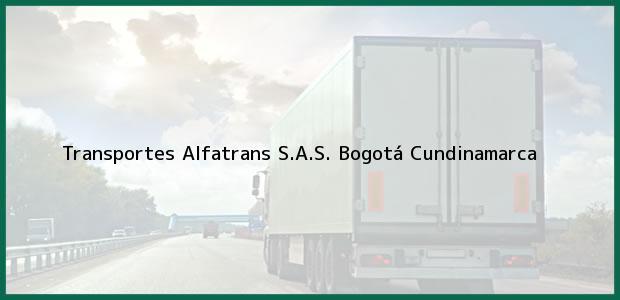Teléfono, Dirección y otros datos de contacto para Transportes Alfatrans S.A.S., Bogotá, Cundinamarca, Colombia