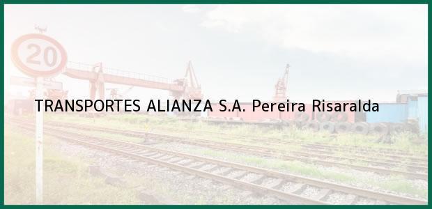 Teléfono, Dirección y otros datos de contacto para TRANSPORTES ALIANZA S.A., Pereira, Risaralda, Colombia