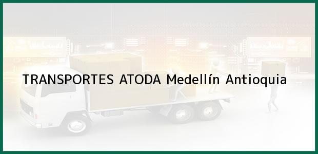 Teléfono, Dirección y otros datos de contacto para TRANSPORTES ATODA, Medellín, Antioquia, Colombia