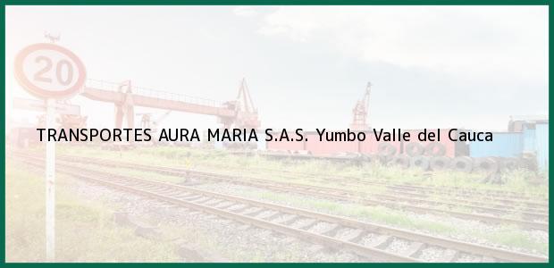 Teléfono, Dirección y otros datos de contacto para TRANSPORTES AURA MARIA S.A.S., Yumbo, Valle del Cauca, Colombia