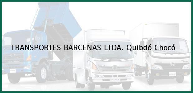 Teléfono, Dirección y otros datos de contacto para TRANSPORTES BARCENAS LTDA., Quibdó, Chocó, Colombia