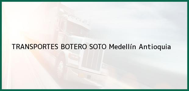Teléfono, Dirección y otros datos de contacto para TRANSPORTES BOTERO SOTO, Medellín, Antioquia, Colombia