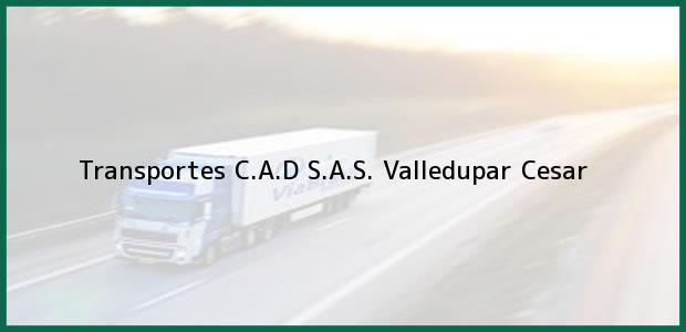 Teléfono, Dirección y otros datos de contacto para Transportes C.A.D S.A.S., Valledupar, Cesar, Colombia