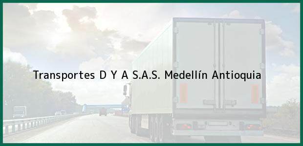 Teléfono, Dirección y otros datos de contacto para Transportes D Y A S.A.S., Medellín, Antioquia, Colombia