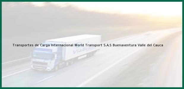 Teléfono, Dirección y otros datos de contacto para Transportes de Carga Internacional World Transport S.A.S, Buenaventura, Valle del Cauca, Colombia