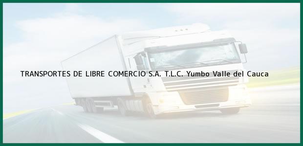 Teléfono, Dirección y otros datos de contacto para TRANSPORTES DE LIBRE COMERCIO S.A. T.L.C., Yumbo, Valle del Cauca, Colombia