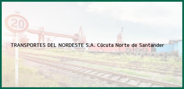Teléfono, Dirección y otros datos de contacto para TRANSPORTES DEL NORDESTE S.A., Cúcuta, Norte de Santander, Colombia
