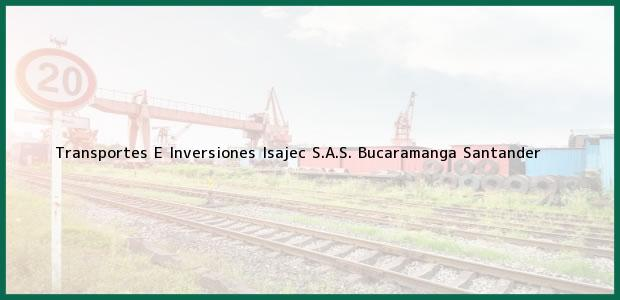 Teléfono, Dirección y otros datos de contacto para Transportes E Inversiones Isajec S.A.S., Bucaramanga, Santander, Colombia