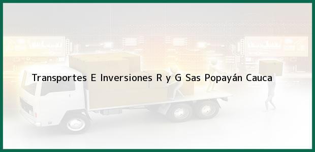 Teléfono, Dirección y otros datos de contacto para Transportes E Inversiones R y G Sas, Popayán, Cauca, Colombia